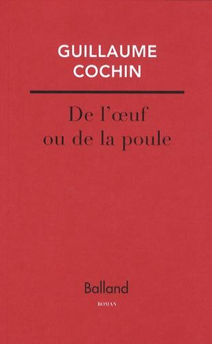 Guillaume Cochin - De l'oeuf ou la poule.