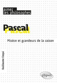 Guillaume Coqui - Pascal - Misère et grandeurs de la raison.