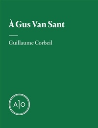 Guillaume Corbeil - À Gus Van Sant.