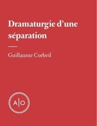 Guillaume Corbeil - Dramaturgie d'une séparation.