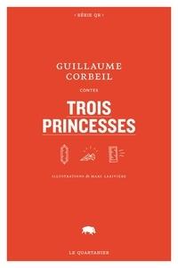 Guillaume Corbeil et Marc Larivière - Trois princesses.