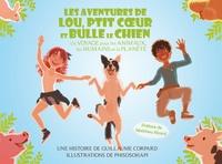 Guillaume Corpard et  Phisosohapi - Les aventures de Lou, Ptit Coeur et Bulle le Chien - Un voyage pour les animaux, les humains et la planète.