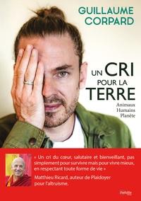 Guillaume Corpard - Un cri pour la terre.
