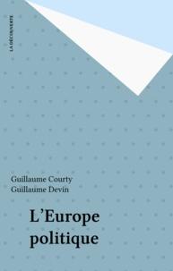 Guillaume Courty et Guillaume Devin - L'Europe politique.
