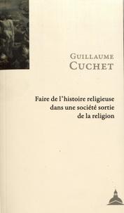Guillaume Cuchet - Faire de l'histoire religieuse dans une société sortie de la religion.