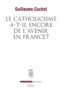 Guillaume Cuchet - Le Catholicisme a-t-il encore de l'avenir en France ?.