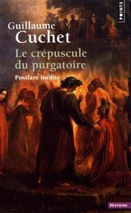Guillaume Cuchet - Le crépuscule du purgatoire - Le souci du salut dans les mentalités catholiques (XIXe-XXe siècle).