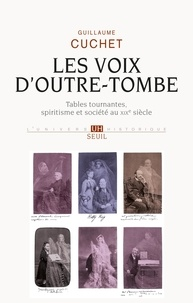 Guillaume Cuchet - Les voix d'outre-tombe - Tables tournantes, spiritisme et société au XIXe siècle.