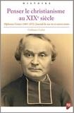 Guillaume Cuchet - Penser le christianisme au XIXe siècle - Alphonse Gratry (1805-1872) Journal de ma vie et autres textes.