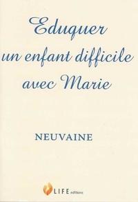 Guillaume d' Alançon - Eduquer un enfant difficile avec Marie - Neuvaine.