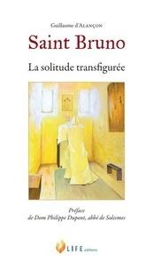 Guillaume d' Alançon - Saint Bruno, la solitude transfigurée.