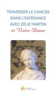Guillaume d' Alançon - Traverser le cancer dans l'espérance avec Zélie Martin et Notre-Dame.