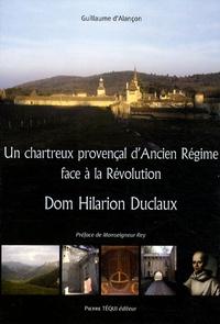 Guillaume d' Alançon - Un chartreux provençal d'Ancien Régime face à la Révolution - Dom Hilarion Duclaux.