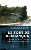 Guillaume Daret - Le fort de Brégançon - Histoire, secrets et coulisses des vacances présidentielles.
