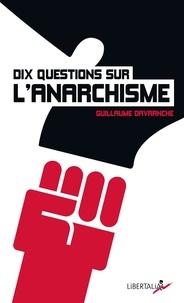 Guillaume Davranche - Dix questions sur l'anarchisme.