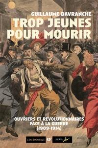 Guillaume Davranche - Trop jeunes pour mourir - Ouvriers et révolutionnaires face à la guerre (1909-1914).