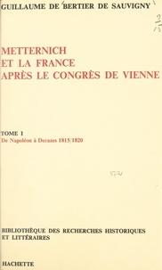 Guillaume de Bertier de Sauvigny - Metternich et la France après le congrès de Vienne (1) : de Napoléon à Decazes, 1815-1820.