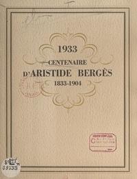 Guillaume de Chabrol et Marcel Deléon - 1933 : centenaire d'Aristide Bergès, 1833-1904 - Père de la houille blanche, fondateur des papeteries Bergès à Lancey (Isère).