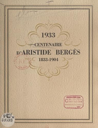 1933 : centenaire d'Aristide Bergès, 1833-1904. Père de la houille blanche, fondateur des papeteries Bergès à Lancey (Isère)