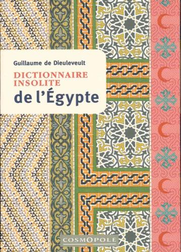 Guillaume de Dieuleveult - Dictionnaire insolite de l'Egypte.