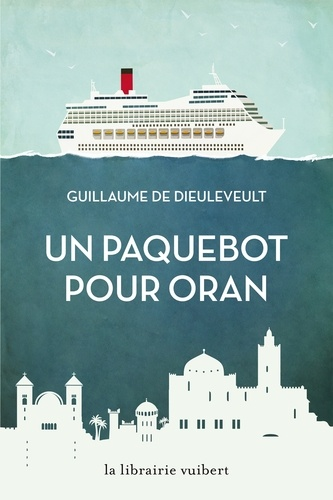 Un paquebot pour Oran - Guillaume de Dieuleveult - Format ePub - 9782311102727 - 13,99 €