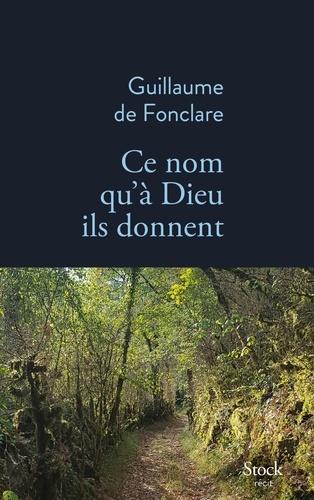 Ce nom qu'à Dieu ils donnent - Guillaume de Fonclare - Format ePub - 9782234085282 - 12,99 €