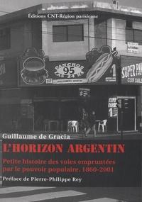 Guillaume de Gracia - L'horizon argentin - Petite histoire des voies empruntées par le pouvoir populaire (1860-2001).