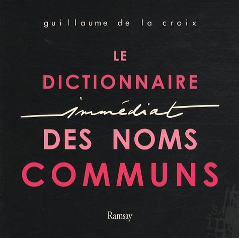 Guillaume de La Croix - Le Dictionnaire Immédiat des Noms Communs.