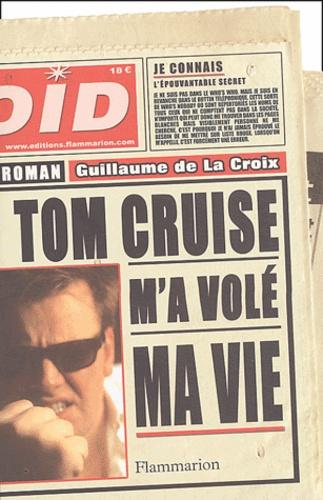 Guillaume de La Croix - Tom Cruise m'a volé ma vie.