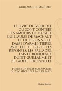 Guillaume de Machaut - Le livre du Voir-Dit où sont contées les amours de Messire Guillaume de Machaut et de Peronnelle, Dame d'Armentières, avec les lettres et les réponses, les ballades, lais et rondeaux dudit Guillaume et de ladite Peronnelle - Réimpression de l'édition de Paris, 1875.
