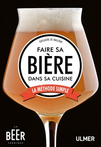 Guillaume de Malleray - Faire sa bière dans sa cuisine - La méthode simple.