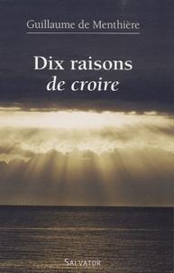 Guillaume de Menthière - Dix raisons de croire.