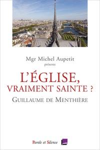 Guillaume de Menthière - L'Eglise, vraiment sainte ? - Conférences de Carême 2020 de Notre-Dame de Paris.