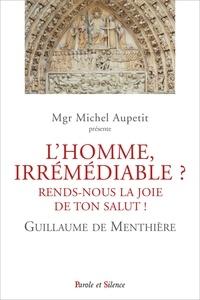Guillaume de Menthière - L'homme, irrémédiable ? - Rends-nous la joie de ton salut !.