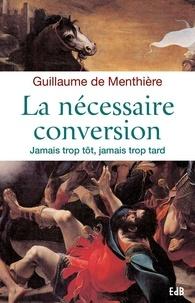 Guillaume de Menthière - La nécessaire conversion - Jamais trop tôt, jamais trop tard.
