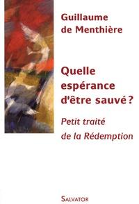 Guillaume de Menthière - Quelle espérance d'être sauvé ? - Petit traité de la Rédemption.