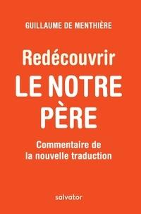Guillaume de Menthière - Redécouvrir le Notre Père - Commentaire de la nouvelle traduction.