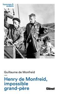 Guillaume de Monfreid - Henry de Monfreid, impossible grand-père.