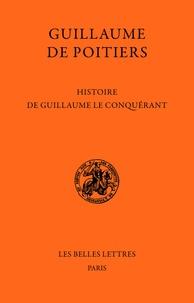 Guillaume de Poitiers - Histoire de Guillaume le Conquérant.