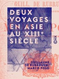 Guillaume de Rubrouck et Marco Polo - Deux voyages en Asie au XIIIe siècle.