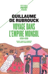 Guillaume de Rubrouck - Voyage dans l'Empire Mongol - 1253-1255.