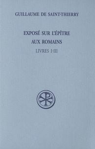 Guillaume de Saint-Thierry - Exposé sur l'Epître aux Romains - Tome 1, Livres I-III (Latin-Français).