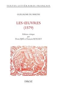 Guillaume de Saluste du Bartas - Les oeuvres (1579).