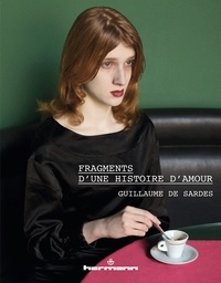 Guillaume de Sardes - Fragments d'une histoire d'amour.