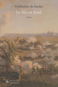 Guillaume de Sardes - Le Nil est froid.