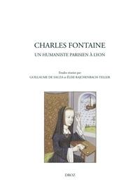 Guillaume de Sauza et Elise Rajchenbach-Teller - Charles Fontaine, un humaniste parisien à Lyon.