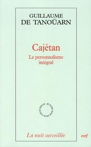 Guillaume de Tanoüarn - Cajétan - Le personnalisme intégral.