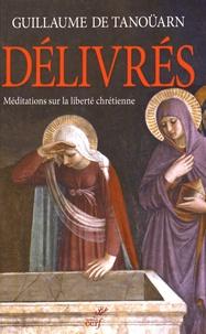 Guillaume de Tanoüarn - Délivrés - Méditations sur la liberté chrétienne.