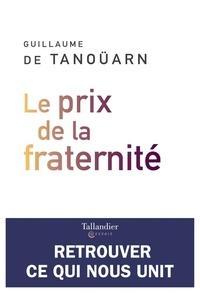Guillaume de Tanoüarn - Le prix de la fraternité - Retrouver ce qui nous unit.
