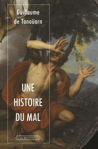 Guillaume de Tanoüarn - Une histoire du mal.